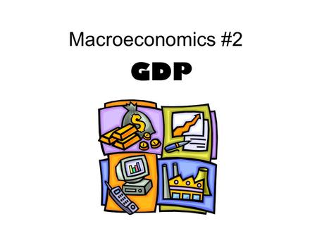 Macroeconomics #2 GDP. GDP Gross Domestic Product Value of all final goods & services produced in the U.S. Measure of economic performance.