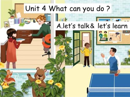 Unit 4 What can you do ? A.let's talk & let's learn.