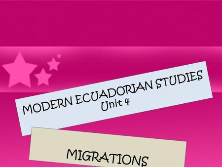 MODERN ECUADORIAN STUDIES Unit 4 MIGRATIONS. Project Projet # 4 Scheduale for the Oral reports' presentations B1 A 01-08-11 B1 D 02-08-11.