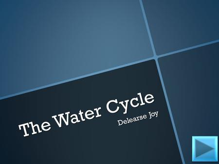 The Water Cycle Delearse Joy. Content Area: Science Grade Level: 4 th Summary: The purpose of this instructional PowerPoint is to have students to understand.