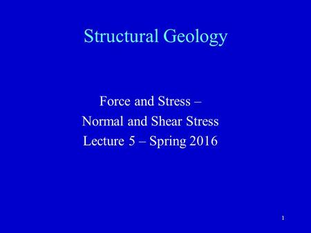 Force and Stress – Normal and Shear Stress Lecture 5 – Spring 2016