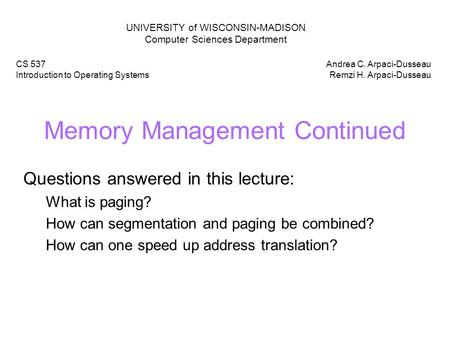Memory Management Continued Questions answered in this lecture: What is paging? How can segmentation and paging be combined? How can one speed up address.