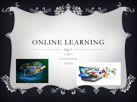 ONLINE LEARNING Chapter 5 By: Stephanie Szylejko Leo Ellison.