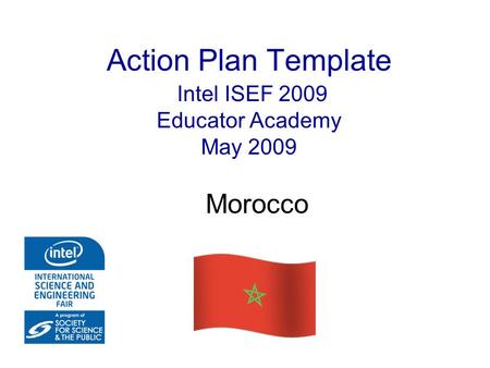 Action Plan Template Intel ISEF 2009 Educator Academy May 2009 Morocco.
