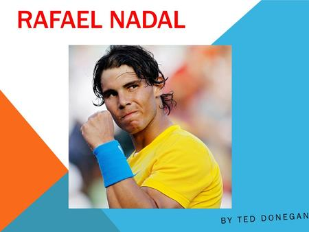 RAFAEL NADAL BY TED DONEGAN. BIOGRAPHY Born June 3, 1986 in Manacor, Spain; he also lives there today Overall 13 Grand Slam Championships Current World.