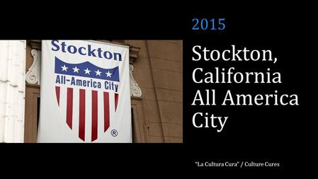 "Stockton, California All America City ""La Cultura Cura"" / Culture Cures 2015."