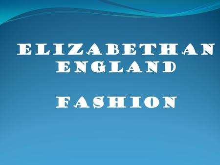 Elizabethan England Fashion. Elizabethan England Women's fashion The Elizabethan age brought a great development of culture in 16 th century England.