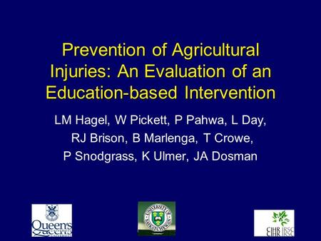 Prevention of Agricultural Injuries: An Evaluation of an Education-based Intervention LM Hagel, W Pickett, P Pahwa, L Day, RJ Brison, B Marlenga, T Crowe,