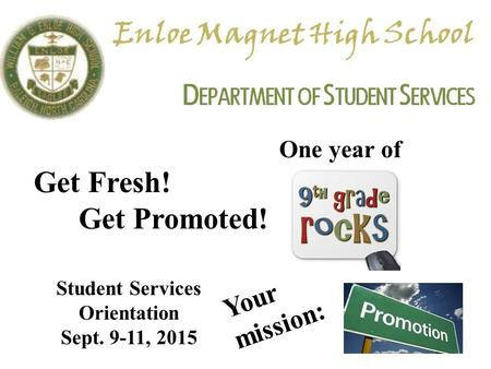 One year of Get Fresh! Get Promoted! Student Services Orientation Sept. 9-11, 2015 Your mission: