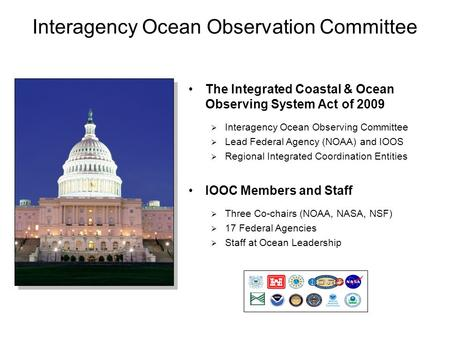 Interagency Ocean Observation Committee The Integrated Coastal & Ocean Observing System Act of 2009  Interagency Ocean Observing Committee  Lead Federal.