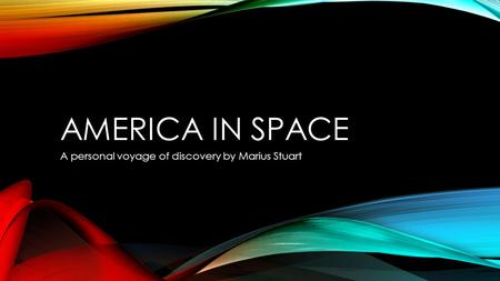 AMERICA IN SPACE A personal voyage of discovery by Marius Stuart.