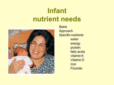 Infant nutrient needs Basis Approach Specific nutrients water energy protein fatty acids <strong>vitamin</strong> K <strong>Vitamin</strong> D Iron Fluoride.