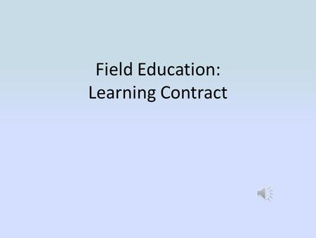 Field Education: Learning Contract In D2L, select your Field Education Course.