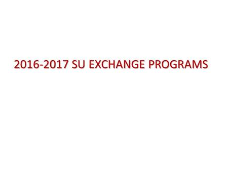 2016-2017 SU EXCHANGE PROGRAMS. TOP REASONS FOR EXCHANGE A boost to your employability. You will stand out from the crowd at a job interview. Exchange.