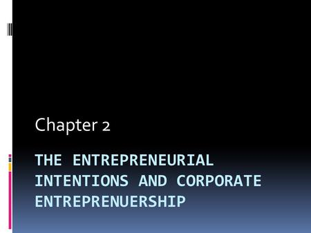 THE ENTREPRENEURIAL INTENTIONS AND CORPORATE ENTREPRENUERSHIP Chapter 2.