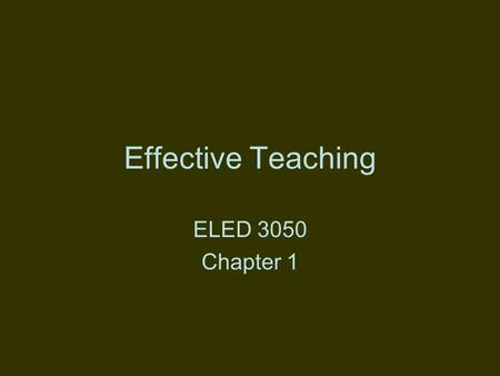 Effective Teaching ELED 3050 Chapter 1. How do you define Effective Teaching 1.The Role Model Definition 1.The Psychological Characteristics Definition.