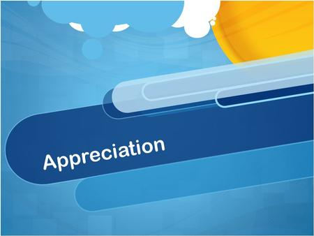 Appreciation. What does it mean to you? 1 minute quick write Dictionary Definition: gratitude; thankful recognition: They showed their appreciation by.