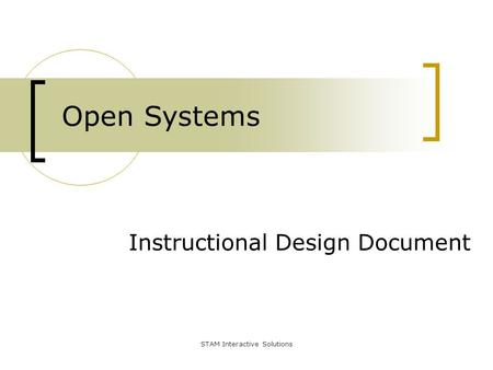 Instructional Design Document Open Systems STAM Interactive Solutions.