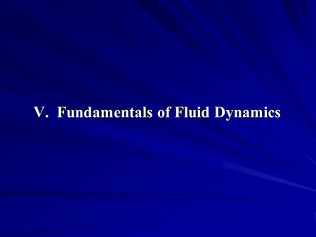 V. Fundamentals of Fluid Dynamics. Contents 1. State of Stress in Moving Fluid 2. Equations of Motion 3. Bernoulli Equation.