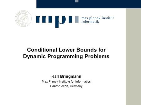 Conditional Lower Bounds for Dynamic Programming Problems Karl Bringmann Max Planck Institute for Informatics Saarbrücken, Germany.