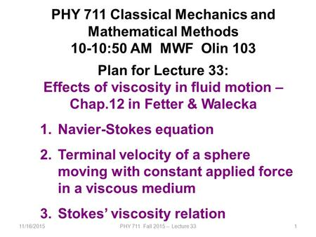 11/16/2015PHY 711 Fall 2015 -- Lecture 331 PHY 711 Classical Mechanics and Mathematical Methods 10-10:50 AM MWF Olin 103 Plan for Lecture 33: Effects of.
