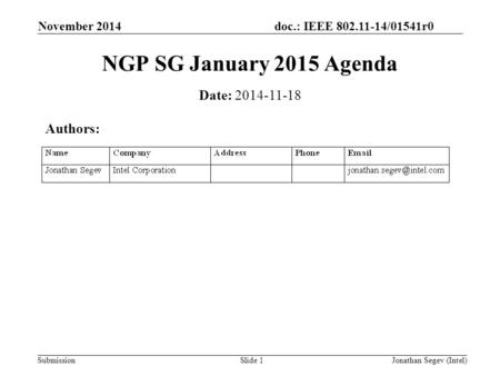 Doc.: IEEE 802.11-14/01541r0 Submission November 2014 Jonathan Segev (Intel)Slide 1 NGP SG January 2015 Agenda Date: 2014-11-18 Authors: