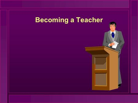 Becoming a Teacher. Teachers in Transition Years of successful participant observation Training for separation from the student role The significance.