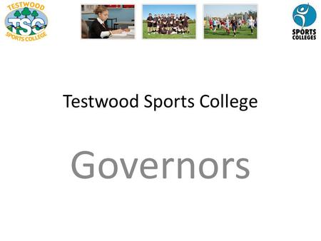 Testwood Sports College Governors. What's a school governor? Schools are run by a governing body working in partnership with the head teacher and senior.