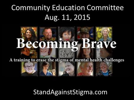 Community Education Committee Aug. 11, 2015 StandAgainstStigma.com.