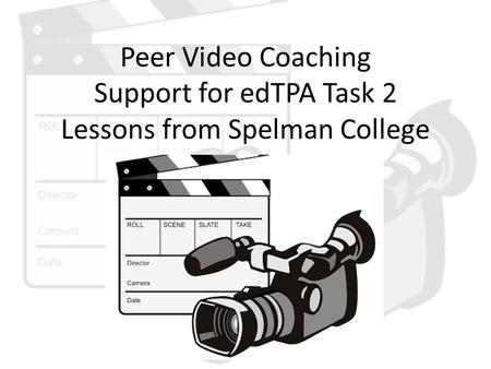 Peer Video Coaching Support for edTPA Task 2 Lessons from Spelman College.