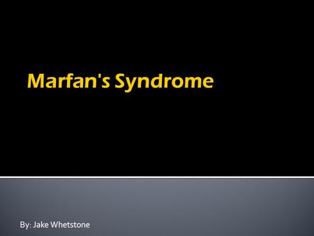 By: Jake Whetstone. 1.Marfan's Syndrome is located on the 15 th chromosome. 2.Also Marfan's Syndrome is a dominant gene.