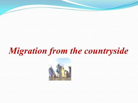 Migration from the countryside. For ease of movement The lateness of the village Finance and science And industry in the city, on the other hand.