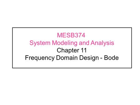 MESB374 System Modeling and Analysis Chapter 11 Frequency Domain Design - Bode.