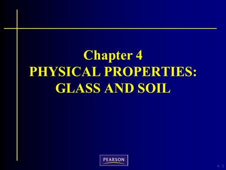 4-1 Chapter 4 PHYSICAL PROPERTIES: GLASS AND SOIL.