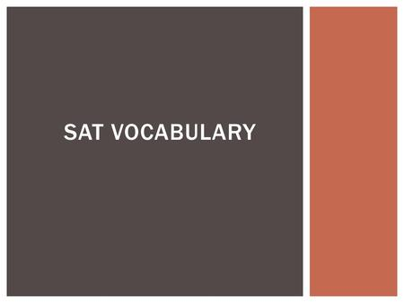 SAT VOCABULARY.  Abridge (v) – to shorten  Abstemious (adj) – sparing in the use of food or drink  Abhor (v) – to loathe or detest; hate  Aesthetic.