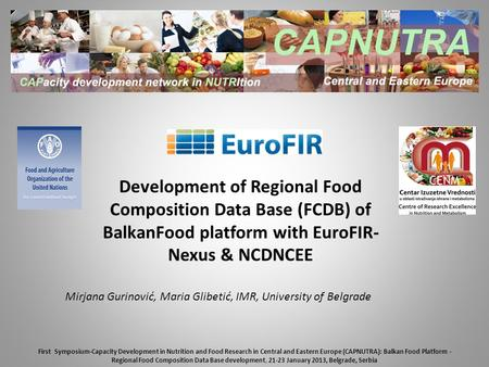 Development of Regional Food Composition Data Base (FCDB) of BalkanFood platform with EuroFIR- Nexus & NCDNCEE First Symposium-Capacity Development in.