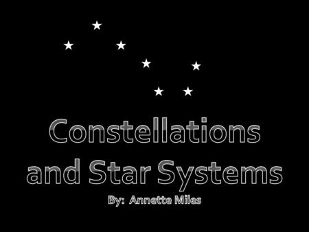 A _____________ is a group of stars that, when seen from Earth, form a ________ in the sky. There are 88 named constellations. Here are some of the most.