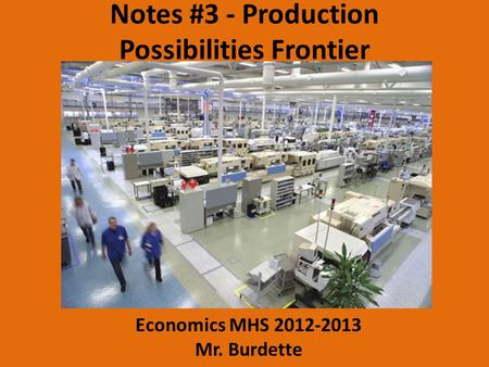 Notes #3 - Production Possibilities Frontier Economics MHS 2012-2013 Mr. Burdette.