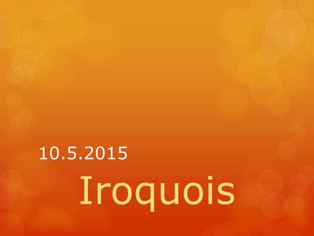 10.5.2015 Iroquois.  Homework:  Complete map of New York State using Google Maps for 10.8.2015  50 points.