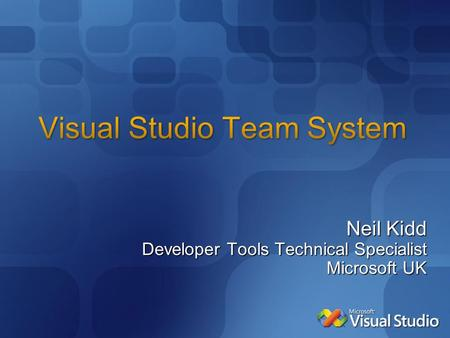 Neil Kidd Developer Tools Technical Specialist Microsoft UK.