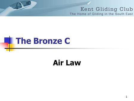 1 The Bronze C Air Law. 2 Collision Courses – Evasive Action Meeting head-on.