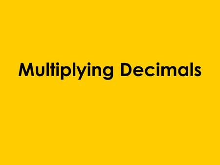 Multiplying Decimals. Objectives Objective: We will find the product of two decimals. Language Objective: We will use key words whole number, product,