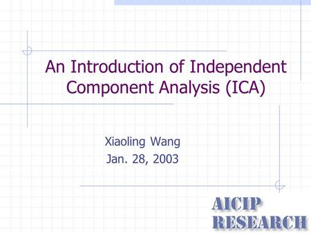 An Introduction of Independent Component Analysis (ICA) Xiaoling Wang Jan. 28, 2003.