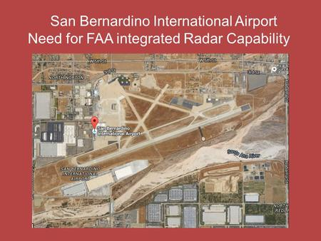 San Bernardino International Airport Need for FAA integrated Radar Capability.