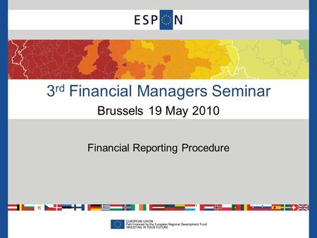 3 rd Financial Managers Seminar Brussels 19 May 2010 Financial Reporting Procedure.