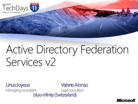 Linus Joyeux Valerie Alonso Managing consultantLead consultant blue-infinity (Switzerland) Active Directory Federation Services v2.