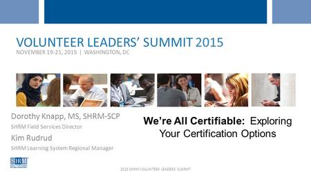 2015 SHRM VOLUNTEER LEADERS' SUMMIT WEBCAST – MARCH 20, 2015 Dorothy Knapp, MS, SHRM-SCP SHRM Field Services Director Kim Rudrud SHRM Learning System Regional.