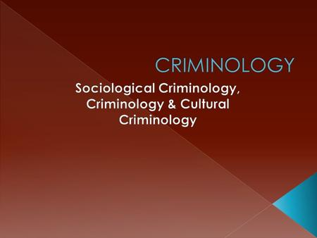  For most of it's history, almost all criminology was sociological criminology.