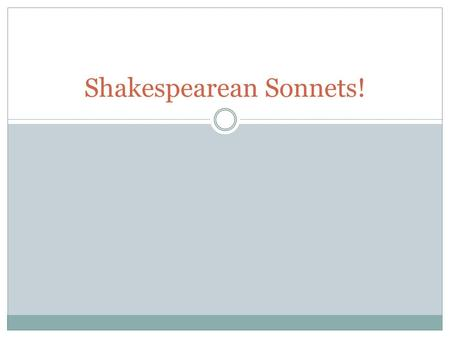 Shakespearean Sonnets!. A sonnet is… A lyric poem Qualities:  14 lines  Written in iambic pentameter  Contains three quatrains  Ends in a couplet.