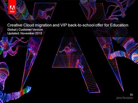 © 2015 Adobe Systems Incorporated. All Rights Reserved. Adobe Confidential. Creative Cloud migration and VIP back-to-school offer for Education Global.